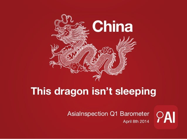 China This dragon isn't sleeping AsiaInspection Q1 Barometer April 8th 2014