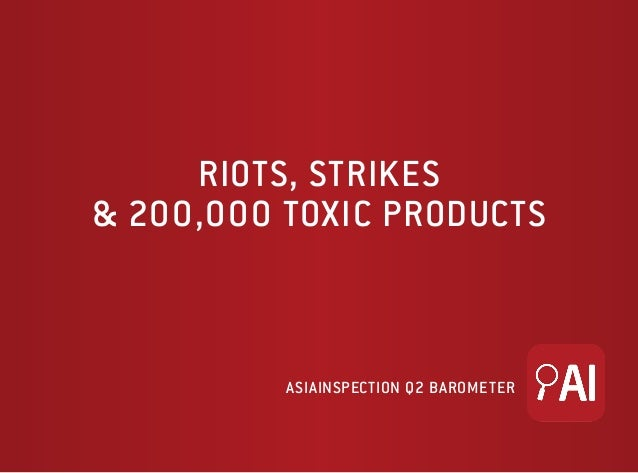 AsiaInspection Q2 Barometer riots, strikes & 200,000 toxic products
