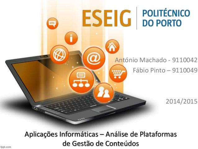 António Machado - 9110042  Fábio Pinto – 9110049  2014/2015  Aplicações Informáticas – Análise de Plataformas  de Gestão d...