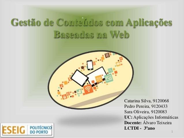 Gestão de Conteúdos com Aplicações  Baseadas na Web  Catarina Silva, 9120068  Pedro Pereira, 9120433  Sara Oliveira, 91200...