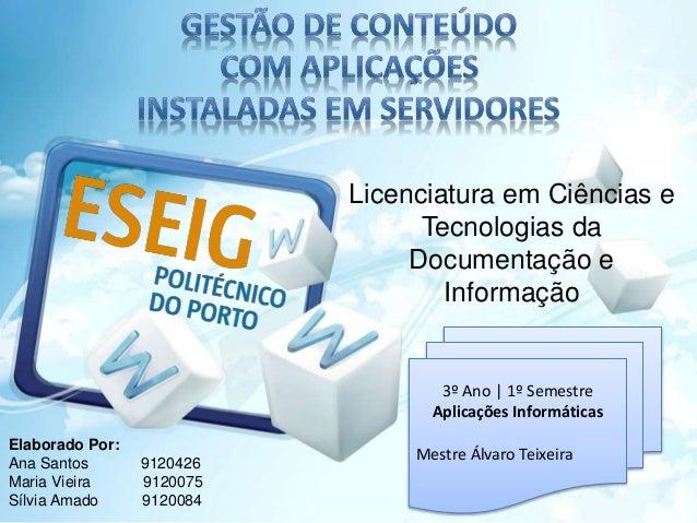 3º Ano | 1º Semestre Aplicações Informáticas Mestre Álvaro Teixeira Licenciatura em Ciências e Tecnologias da Documentação...