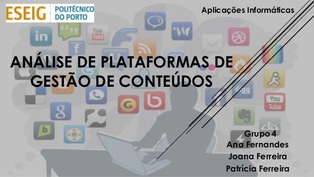 ANÁLISE DE PLATAFORMAS DE GESTÃO DE CONTEÚDOS Ana Fernandes Joana Ferreira Patrícia Ferreira Aplicações Informáticas Grupo...