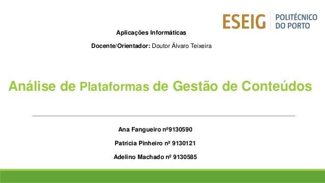 Análise de Plataformas de Gestão de Conteúdos Ana Fangueiro nº9130590 Patrícia Pinheiro nº 9130121 Adelino Machado nº 9130...