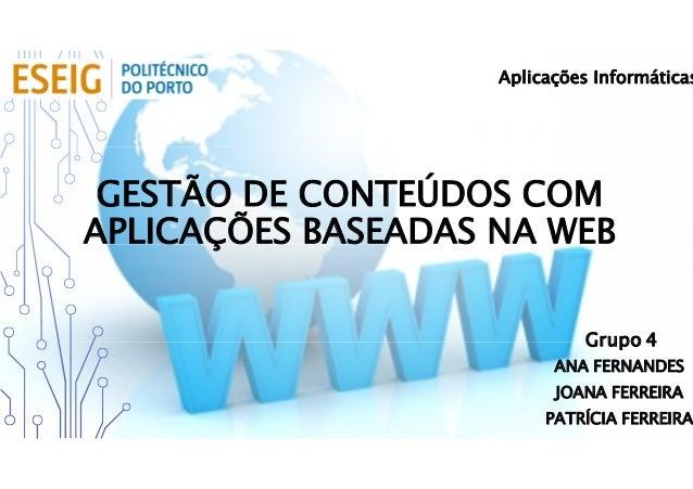 GESTÃO DE CONTEÚDOS COM APLICAÇÕES BASEADAS NA WEB ANA FERNANDES JOANA FERREIRA PATRÍCIA FERREIRA Aplicações Informáticas ...