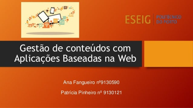 Gestão de conteúdos com Aplicações Baseadas na Web Ana Fangueiro nº9130590 Patrícia Pinheiro nº 9130121
