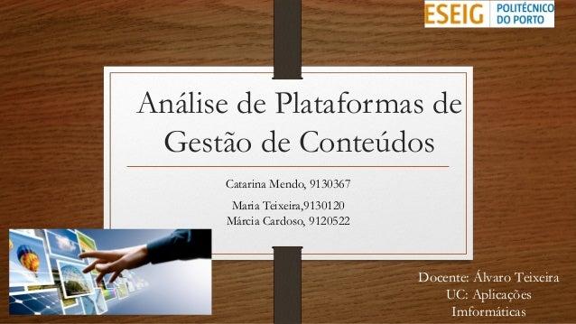 Análise de Plataformas de Gestão de Conteúdos Catarina Mendo, 9130367 Maria Teixeira,9130120 Márcia Cardoso, 9120522 Docen...