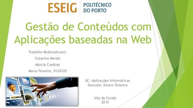 Gestão de Conteúdos com Aplicações baseadas na Web Trabalho Realizado por: Catarina Mendo Márcia Cardoso Maria Teixeira, 9...