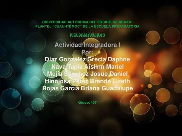 """UNIVERSIDAD AUTÓNOMA DEL ESTADO DE MÉXICOPLANTEL """"CUAUHTÉMOC"""" DE LA ESCUELA PREPARATORIA               BIOLOGíA CELULAR   ..."""
