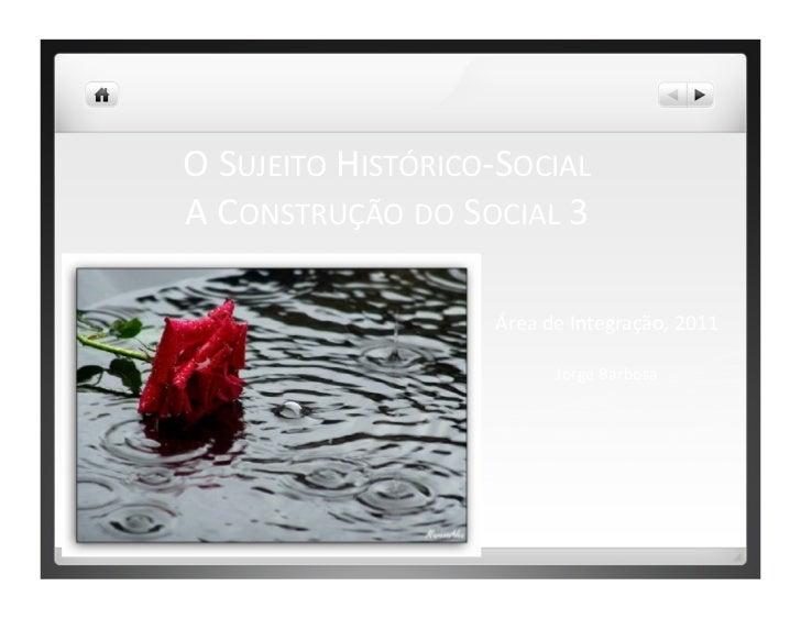 O SUJEITO HISTÓRICO-‐SOCIAL  A CONSTRUÇÃO DO SOCIAL 3                               Área de Integra...