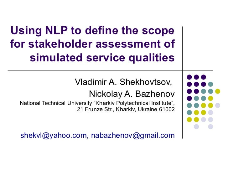 Using NLP to define the scope for stakeholder assessment of simulated service qualities Vladimir A. Shekhovtsov,  Nickolay...
