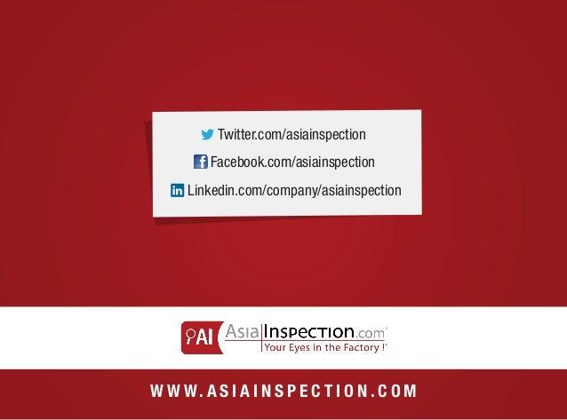 Twitter.com/asiainspection Facebook.com/asiainspection Linkedin.com/company/asiainspection  W W W. A S I A I N S P E C T I...