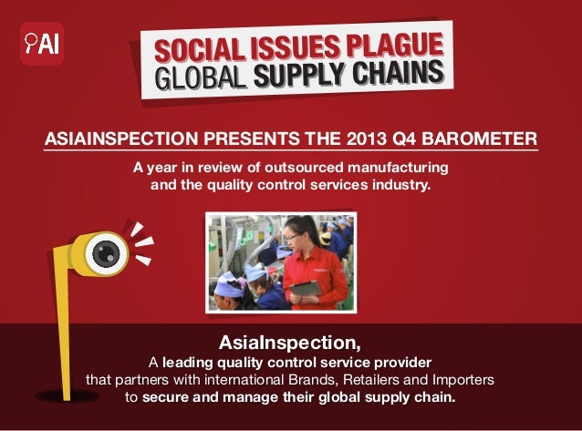 SOCIAL ISSUES PLAGUE GLOBAL SUPPLY CHAINS ASIAINSPECTION PRESENTS THE 2013 Q4 BAROMETER A year in review of outsourced man...
