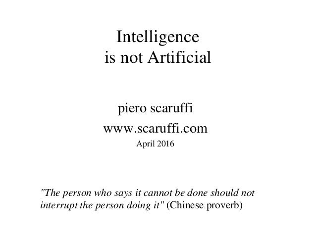 "Intelligence is not Artificial piero scaruffi www.scaruffi.com April 2016 ""The person who says it cannot be done should no..."