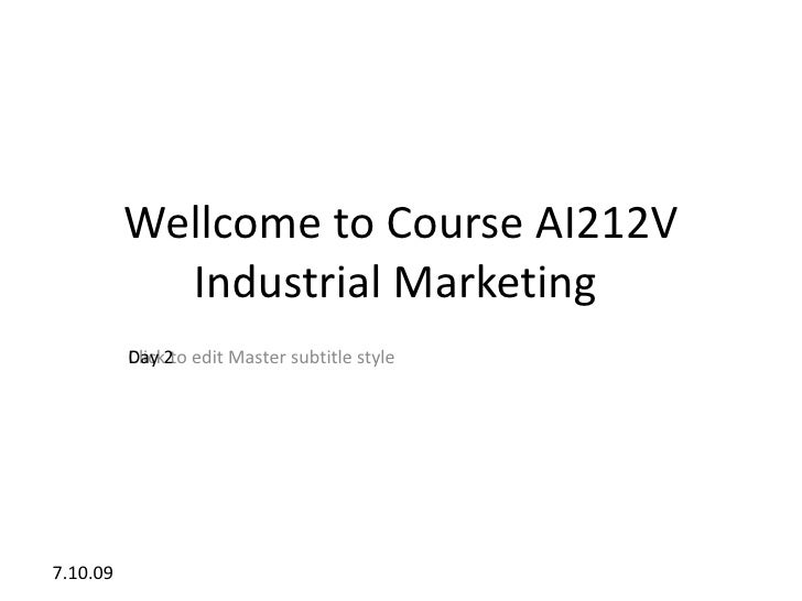 Wellcome to Course AI212V             Industrial Marketing           Day           Click2to edit Master subtitle style    ...