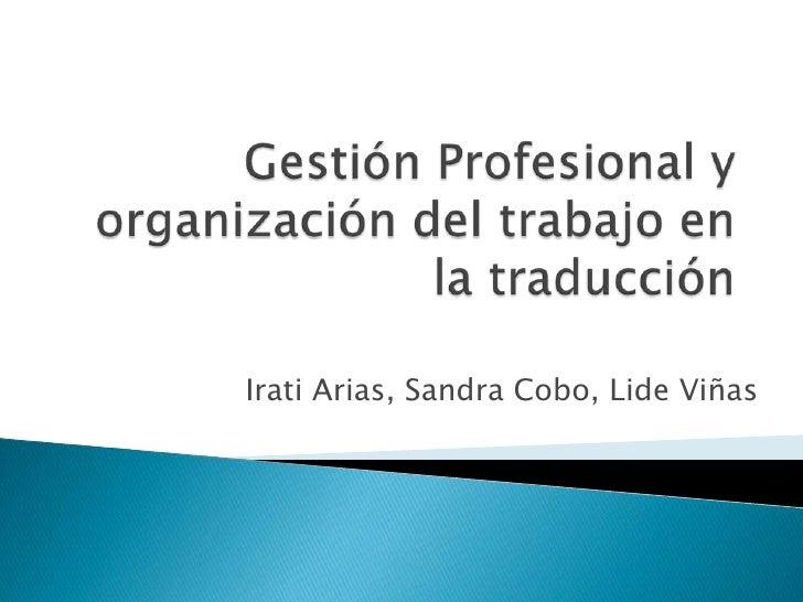 Gestión Profesional y organización del trabajo en la traducción<br />Irati Arias, Sandra Cobo, Lide Viñas<br />