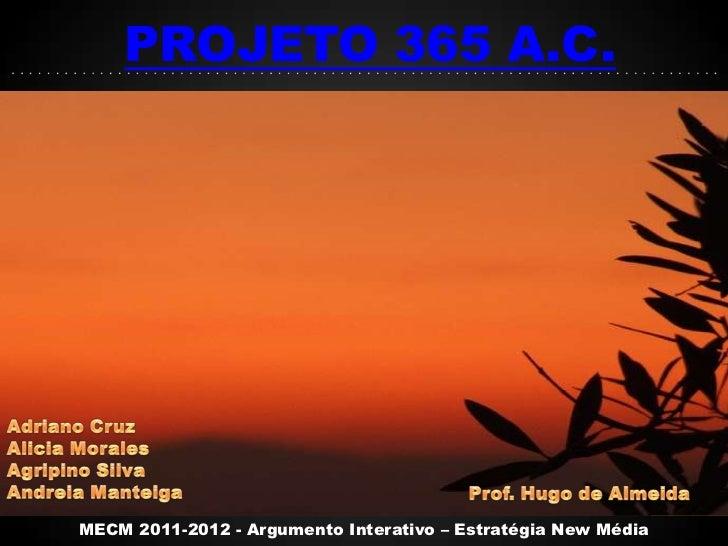 PROJETO 365 A.C.                                                               MENUMECM 2011-2012 - Argumento Interativo –...