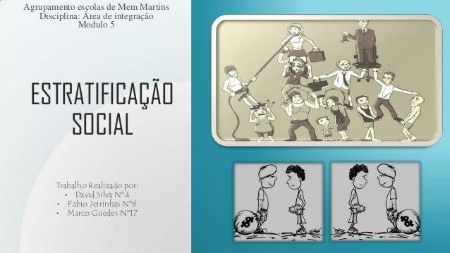 ESTRATIFICAÇÃO SOCIAL Trabalho Realizado por: • David Silva Nº4 • Fabio Jeirinhas Nº6 • Marco Guedes Nº17 Agrupamento esco...
