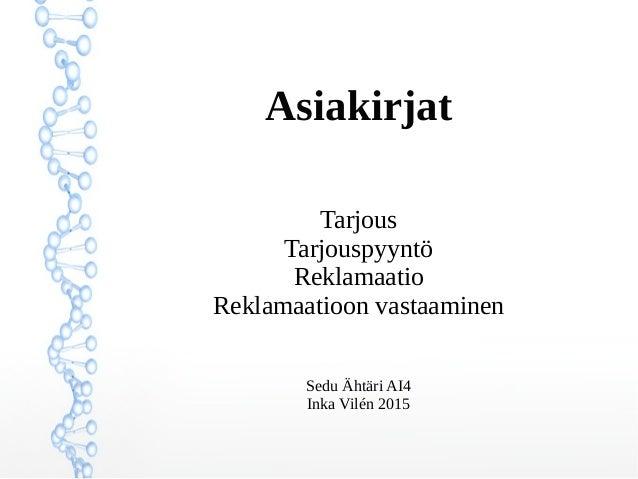 Asiakirjat Tarjous Tarjouspyyntö Reklamaatio Reklamaatioon vastaaminen Sedu Ähtäri AI4 Inka Vilén 2015