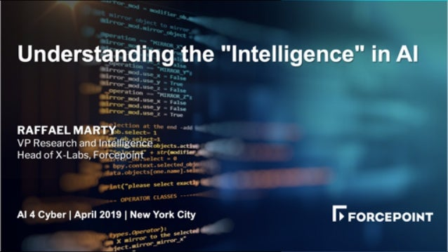 """Understanding the """"Intelligence"""" in AI RAFFAEL MARTY VP Research and Intelligence Head of X-Labs, Forcepoint AI 4 Cyber 