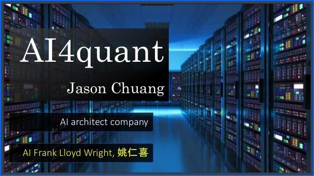 AI4quant Jason Chuang AI architect company AI Frank Lloyd Wright, 姚仁喜