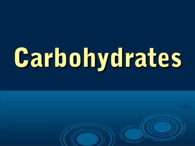 CarbohydratesCarbohydrates