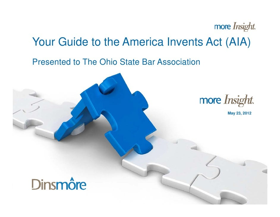 Your Guide to the America Invents Act (AIA)Presented to The Ohio State Bar Association                                    ...