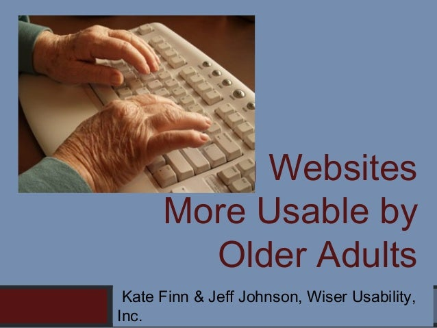 Making Websites More Usable by Older Adults Kate Finn & Jeff Johnson, Wiser Usability, Inc.