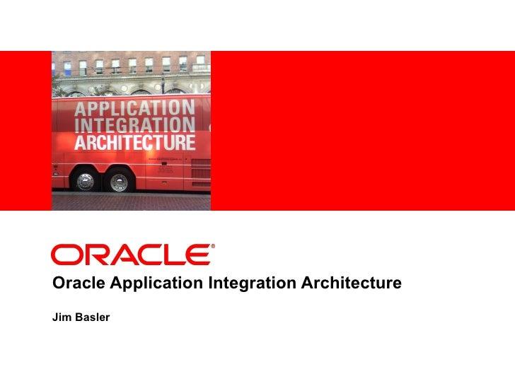 Oracle Application Integration Architecture Jim Basler