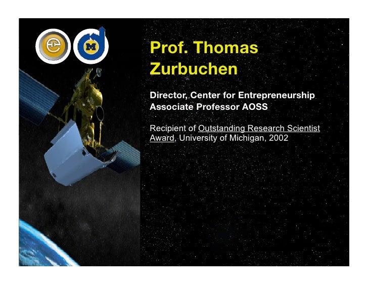 1      Prof. Thomas     Zurbuchen     Director, Center for Entrepreneurship     Associate Professor AOSS      Recipient of...