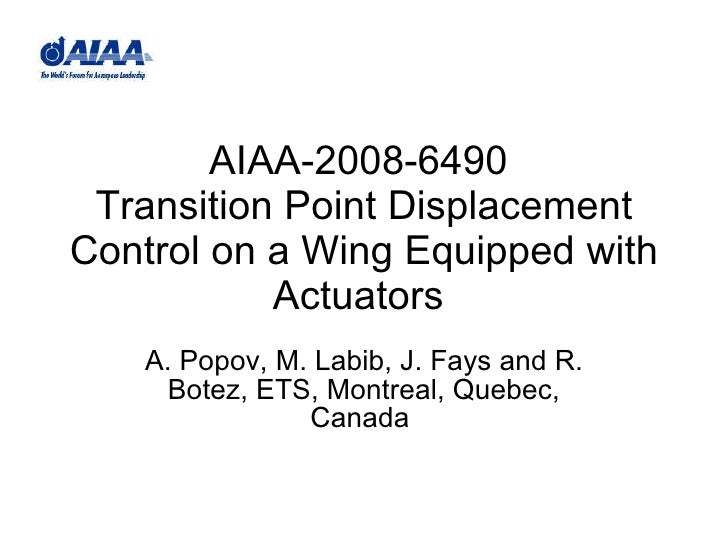 AIAA-2008-6490  Transition Point Displacement Control on a Wing Equipped with Actuators  A. Popov, M. Labib, J. Fays and R...