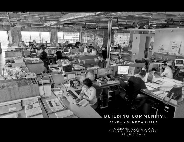 BUILDING COMMUNITY ESKEW + DUMEZ + RIPPLE   ALABAMA COUNCIL AIA AUBURN KEYNOTE ADDRESS       13 JULY 2012