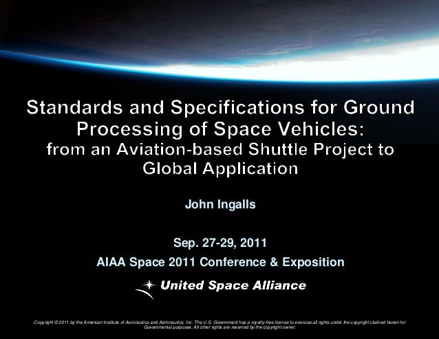 John Ingalls Sep. 27-29, 2011  AIAA Space 2011 Conference & Exposition  Copyright © 2011 by the American Institute of Aero...