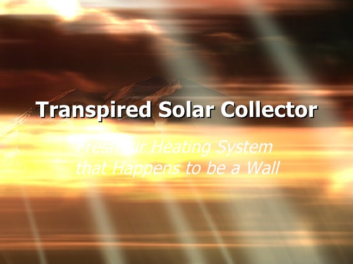 Transpired Solar Collector Fresh Air Heating System  that Happens to be a Wall
