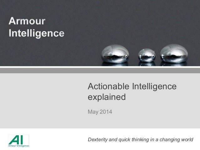 Dexterity and quick thinking in a changing world Actionable Intelligence explained May 2014