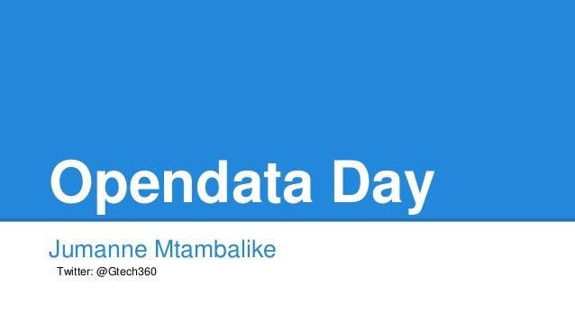 Opendata Day Jumanne Mtambalike Twitter: @Gtech360