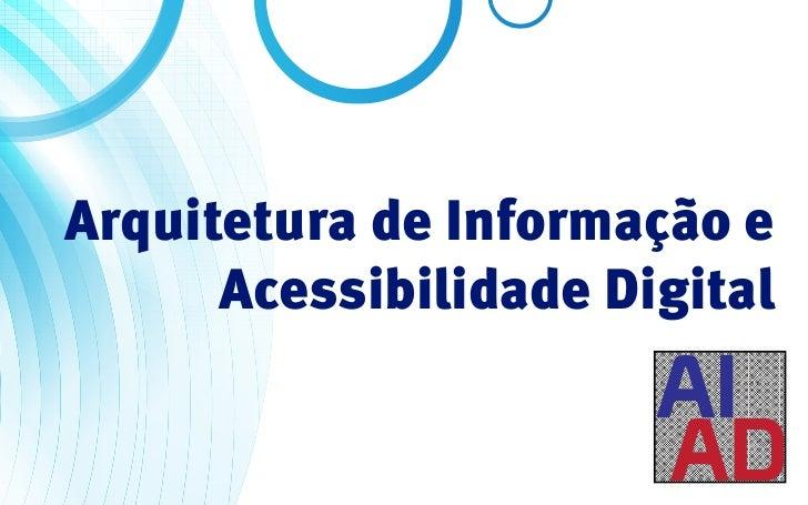 Arquitetura de Informação e      Acessibilidade Digital