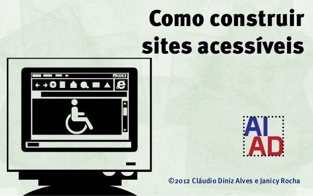 Como construirsites acessíveis  ©2012 Cláudio Diniz Alves e Janicy Rocha