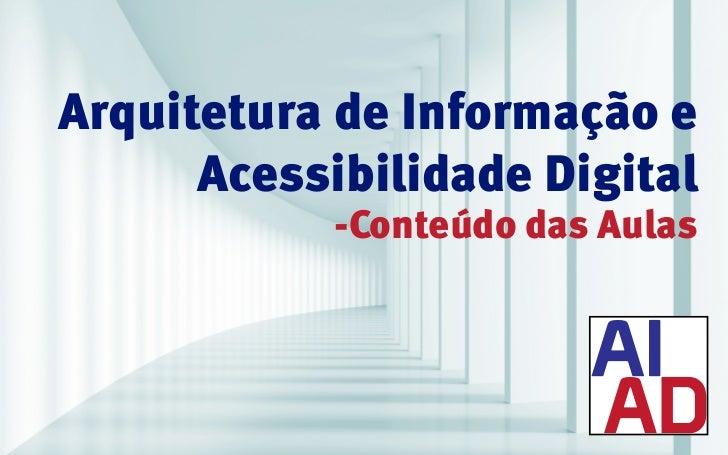 Arquitetura de Informação e      Acessibilidade Digital            -Conteúdo das Aulas