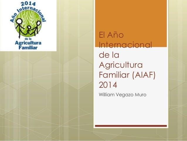 El Año Internacional de la Agricultura Familiar (AIAF) 2014 William Vegazo Muro