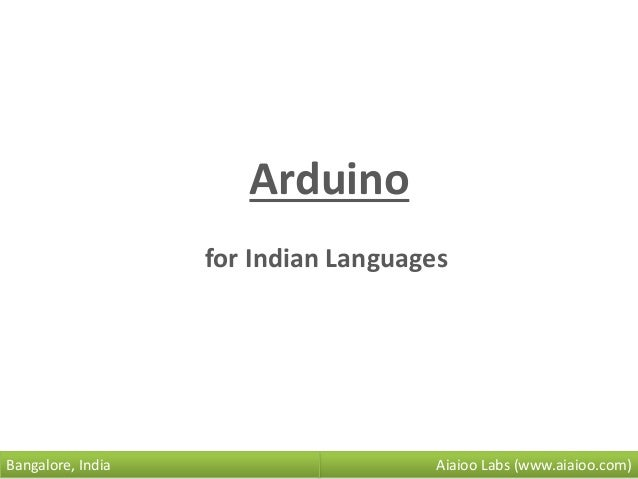 Aiaioo Labs (www.aiaioo.com)Bangalore, India Arduino for Indian Languages