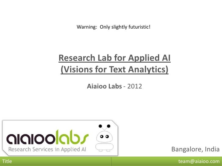 Warning: Only slightly futuristic!        Research Lab for Applied AI        (Visions for Text Analytics)                A...