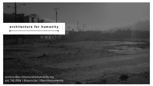 a r c h i t e c t u r e f o r h u m a n i t ycameron@architectureforhumanity.org646.765.0906 | @casinclair | @archforhuman...