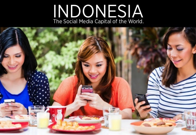 INDONESIAThe Social Media Capital of the World.