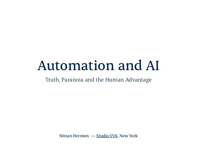 Automation and AI Truth, Paranoia and the Human Advantage Nitzan Hermon — Studio VV6, New York