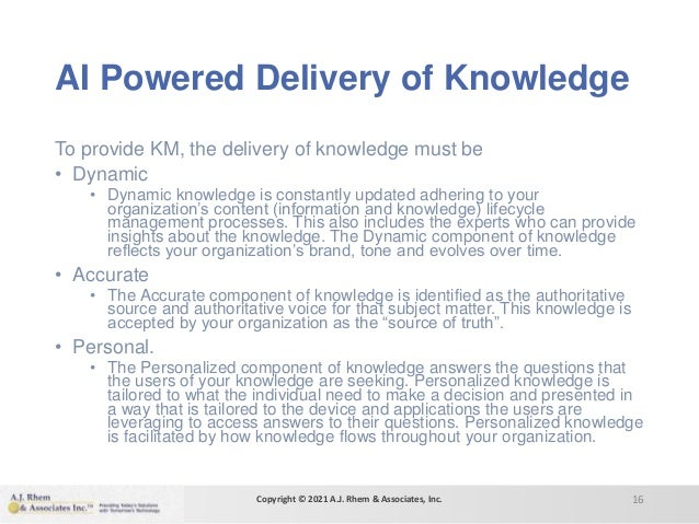 AI Powered Delivery of Knowledge To provide KM, the delivery of knowledge must be • Dynamic • Dynamic knowledge is constan...