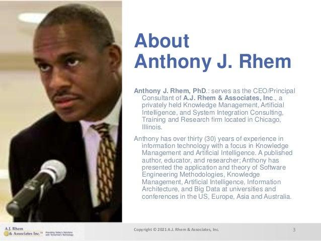 About Anthony J. Rhem Anthony J. Rhem, PhD.: serves as the CEO/Principal Consultant of A.J. Rhem & Associates, Inc., a pri...