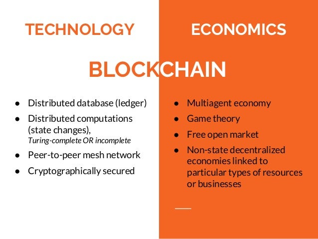 ● Distributed database (ledger) ● Distributed computations (state changes), Turing-complete OR incomplete ● Peer-to-peer m...