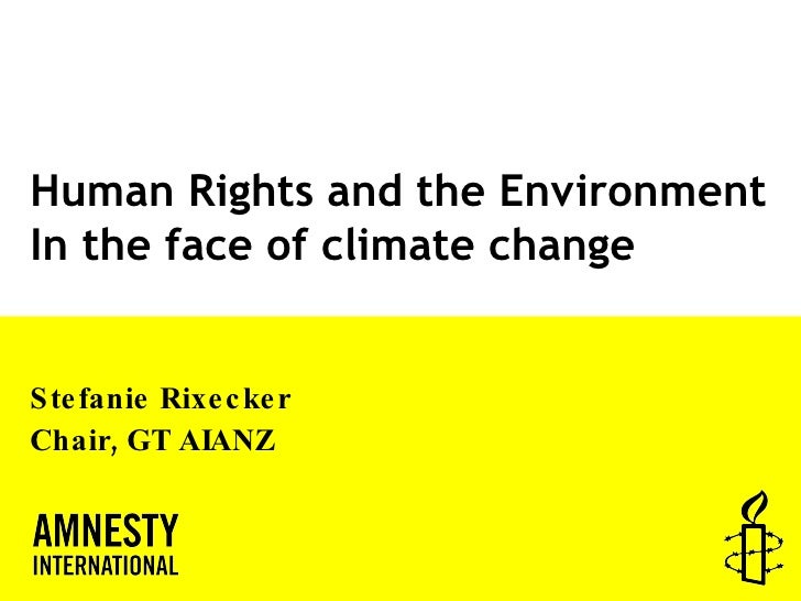 Human Rights and the Environment In the face of climate change Stefanie Rixecker Chair, GT AIANZ