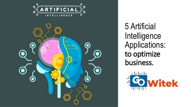 5 Artificial Intelligence Applications: to optimize business.