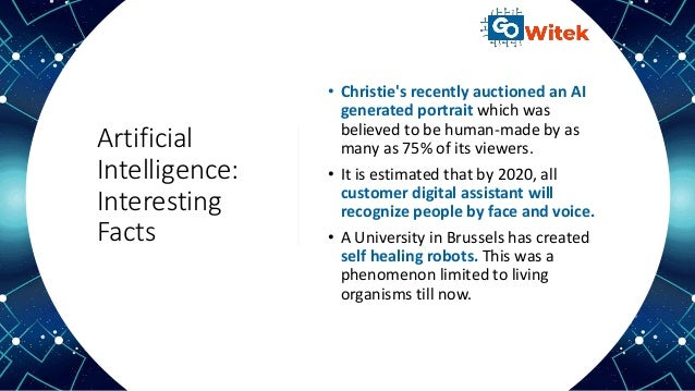 Artificial Intelligence: Interesting Facts • Christie's recently auctioned an AI generated portrait which was believed to ...